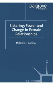Sistering: Power and Change in Female Relationships