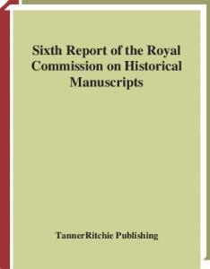 Sixth report of the Royal commission on historical manuscripts