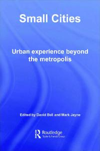 Small Cities: Urban Experience Beyond the Metropolis