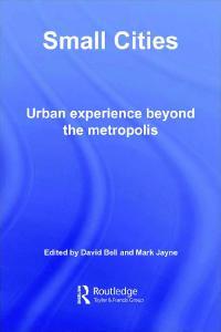 Small Cities: Urban Experience Beyond the Metropolis