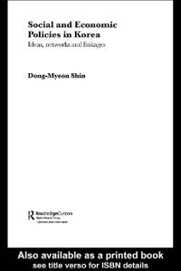Social and Economic Policies in Korea: Ideas, Networks and Linkages (Routledge Advances in Korean Studies, 3)