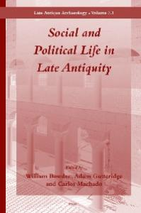 Social and Political Life in Late Antiquity (Late Antique Archaeology, Volume 3.1)