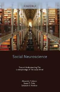 Social Neuroscience: Toward Understanding the Underpinnings of the Social Mind