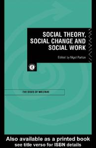 Social Theory, Social Change and Social Work (State of Welfare)
