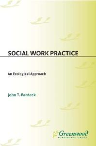 Social Work Practice: An Ecological Approach