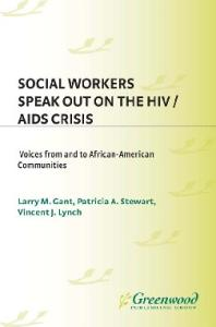 Social Workers Speak out on the HIV AIDS Crisis: Voices from and to African-American Communities