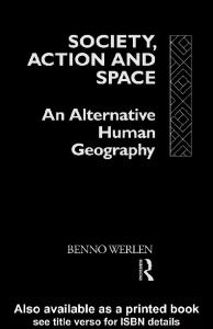 Society, Action and Space: An Alternative Human Geography