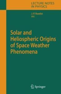 Solar and Heliospheric Origins of Space Weather Phenomena