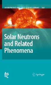 Solar Neutrons and Related Phenomena (Astrophysics and Space Science Library)