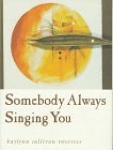 Somebody always singing you