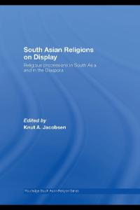 South Asian Religions on Display: Religious Processions in South Asia and in the Diaspora (Routledge South Asian Religion)