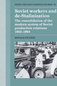 Soviet Workers and De-Stalinization: The Consolidation of the Modern System of Soviet Production Relations 1953-1964 (Cambridge Russian, Soviet and Post-Soviet Studies)