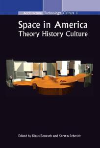 Space in America: Theory  History  Culture (Architecture Technology Culture (ATC) 1) (Architecture - Technology - Culture)