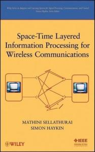 Space-Time Layered Information Processing for Wireless Communications (Adaptive and Learning Systems for Signal Processing, Communications and Control Series)