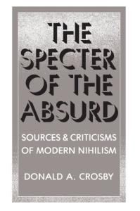 Specter of the Absurd: Sources and Criticisms of Modern Nihilism(Suny Series in Philosophy)