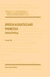 Speech Acoustics and Phonetics: Selected Writings (Text, Speech and Language Technology)