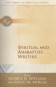 Spiritual and Anabaptist Writers (Library of Christian Classics)