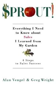 Sprout!: Everything I Need to Know about Sales I Learned from My Garden