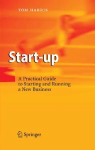 Start-up: A Practical Guide to Starting and Running a New Business