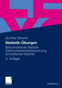 Statistik-Übungen: Beschreibende Statistik - Wahrscheinlichkeitsrechnung - Schließende Statistik 3. Auflage (Lehrbuch)