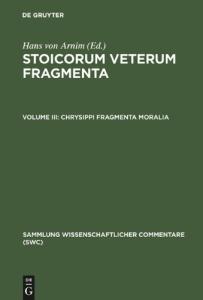 Stoicorum Veterum Fragmenta Volume 3: Chrysippi fragmenta moralia. Fragmenta Successorum Chrysippi (Sammlung Wissenschaftlicher Commentare (Swc))