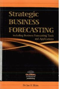 Strategic Business Forecasting: Including Business Forecasting Tools and Applications