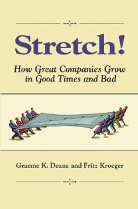 Stretch! How Great Companies Grow in Good Times and Bad
