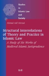 Structural Interrelations of Theory And Practice in Islamic Law: A Study of Six Works of Medieval Islamic Jurisprudence (Studies in Islamic Law and Society)