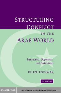 Structuring Conflict in the Arab World: Incumbents, Opponents, and Institutions
