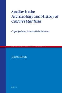 Studies in the Archaeology and History of Caesarea Maritima: Caput Judaeae, Metropolis Palaestinae (Ancient Judaism and Early Christianity)