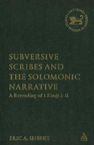 Subversive Scribes and the Solomonic Narrative: A Rereading of 1 Kings 1-11 (The Library of Hebrew Bible - Old Testament Studies)