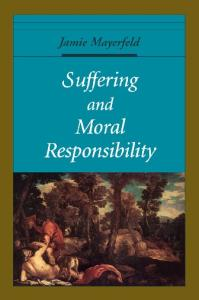 Suffering and Moral Responsibility (Oxford Ethics Series)