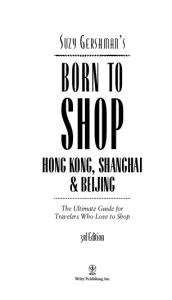 Suzy Gershman's Born to Shop Hong Kong, Shanghai & Beijing: The Ultimate Guide for Travelers Who Love to Shop (Born To Shop) - 3rd edition