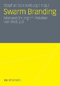 Swarm Branding: Markenfuhrung im Zeitalter von Web 2.0