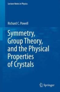 Symmetry, Group Theory, and the Physical Properties of Crystals (Lecture Notes in Physics)