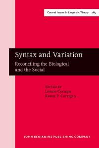Syntax and Variation: Reconciling the Biological and the Social (Current Issues in Linguistic Theory)