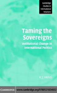 Taming the Sovereigns: Institutional Change in International Politics (Cambridge Studies in International Relations)