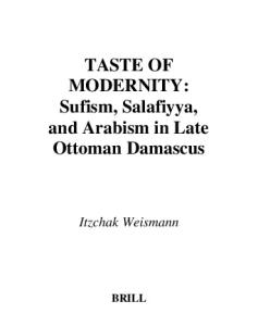 Taste of Modernity: Sufism and Salafiyya in Late Ottoman Damascus (Islamic History and Civilization. Studies and Texts, Vol 34)