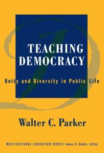 Teaching Democracy: Unity and Diversity in Public Life (Multicultural Education, 14)
