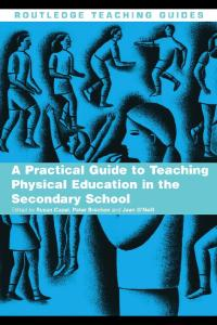 Teaching PE in the Secondary School: A Practical Guide (Routledge Teaching Guides)