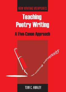 Teaching Poetry Writing: A Five-Canon Approach (New Writing Viewpoints)
