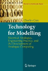 Technology for Modelling: Electrical Analogies, Engineering Practice, and the Development of Analogue Computing (History of Computing)