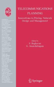 Telecommunications Planning: Innovations in Pricing, Network Design and Management (Operations Research Computer Science Interfaces Series, Volume 33)