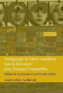 Témoignages de l'après-Auschwitz dans la littérature juive-française d'aujourd'hui : Enfants de survivants et survivants-enfants. (Faux Titre)