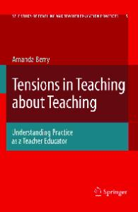 Tensions in Teaching about Teaching: Understanding Practice as a Teacher Educator (Self Study of Teaching and Teacher Education Practices)