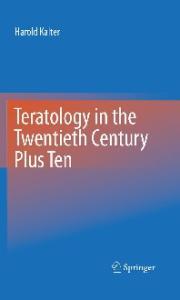 Teratology in the Twentieth Century Plus Ten