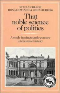 That Noble Science of Politics: A Study in Nineteenth-Century Intellectual History
