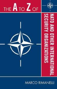 The A to Z of NATO and Other International Security Organizations (The A to Z Guide Series)