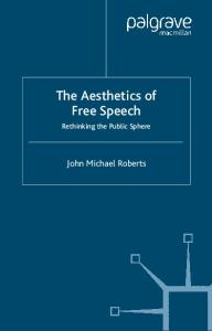 The Aesthetics of Free Speech: Rethinking the Public Sphere