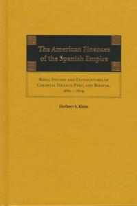 The American Finances of the Spanish Empire: Royal Income and Expenditures in Colonial Mexico, Peru, and Bolivia, 1680-1809